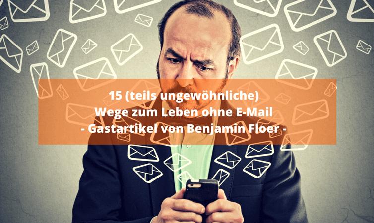 15 (teils ungewöhnliche) Wege zum Leben ohne E-Mail
