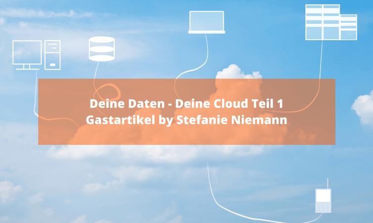 Deine Daten – Deine Cloud Teil 1 Gastartikel by Stefanie Niemann