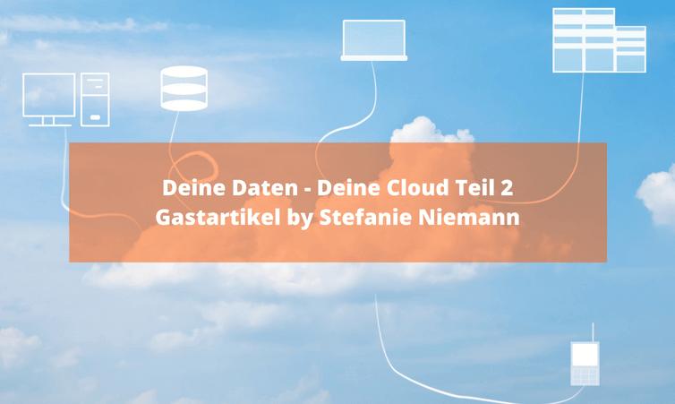 Deine Daten – Deine Cloud Teil 2 Gastartikel by Stefanie Niemann