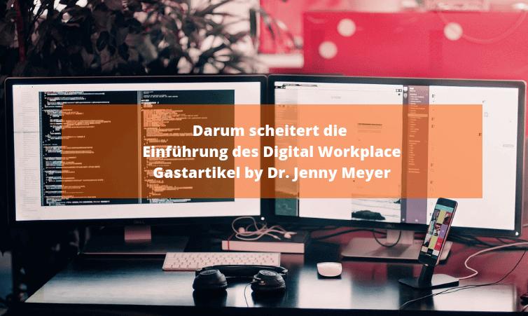 Darum scheitert die Einführung des Digital Workplace Dr. Jenny Meyer