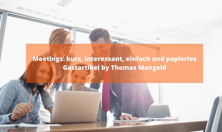 Meetings: kurz, interessant, einfach und papierlos Gastartikel by Thomas Mangold