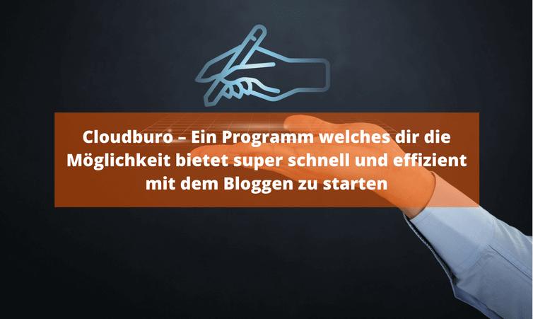 Cloudburo – Ein Programm welches dir die Möglichkeit bietet super schnell und effizient mit dem Bloggen zu starten