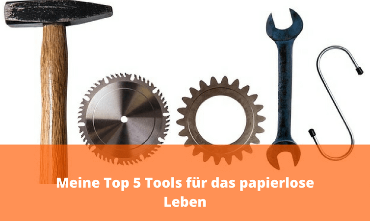 Meine Top 5 Tools für das papierlose Leben