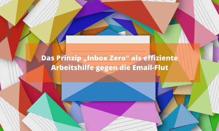 """Das Prinzip """"Inbox Zero"""" als effiziente Arbeitshilfe gegen die Email-Flut"""