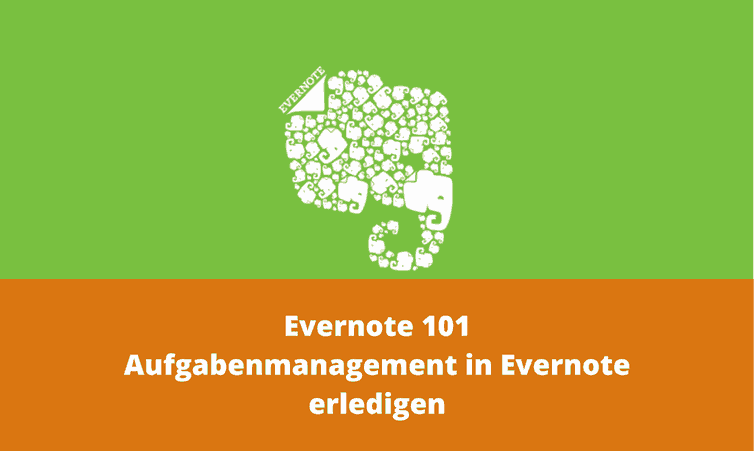 Evernote 101 – Aufgabenmanagement in Evernote erledigen