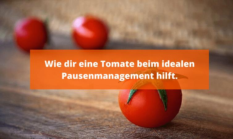 Wie dir eine Tomate beim idealen Pausenmanagement hilft – Die Pomodoro-Technik