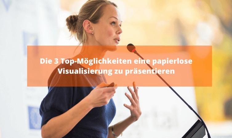 Die 3 Top-Möglichkeiten eine papierlose Visualisierung zu präsentieren