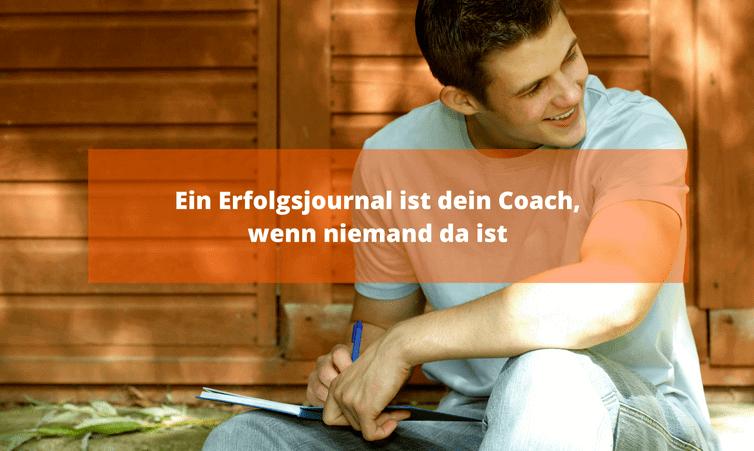 Ein Erfolgsjournal ist dein Coach, wenn niemand da ist