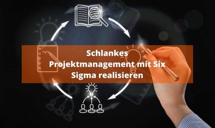 Schlankes Projektmanagement mit Six Sigma realisieren
