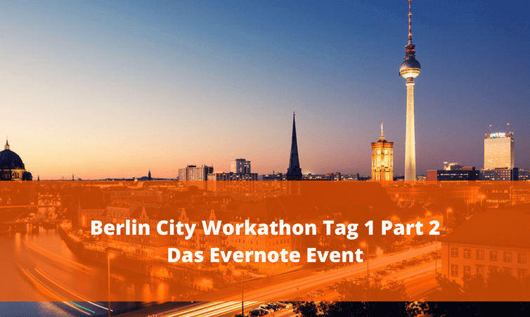Berlin City Workaton Teil 2 – Das Evernote Event