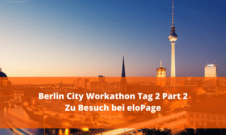 Berlin City Workaton Teil 4 – Zu Besuch bei elopage