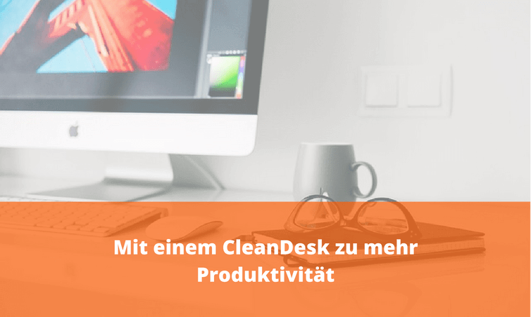Mit einem CleanDesk zu mehr Produktivität