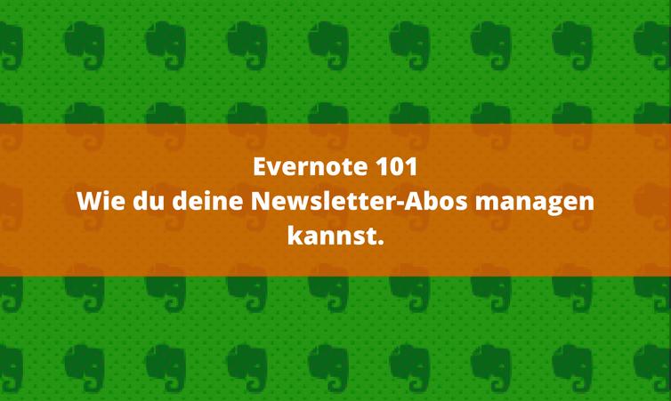 Evernote 101 – Wie du deine Newsletter-Abos managen kannst.