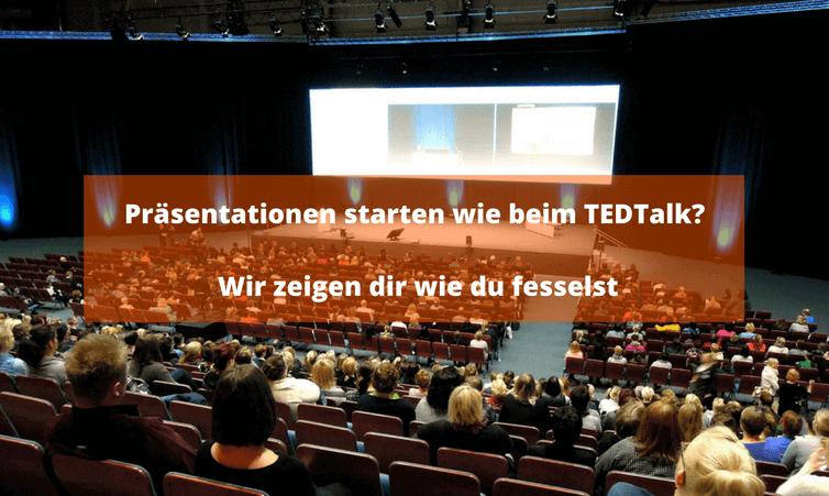 Präsentationen starten wie beim TEDTalk? Wir zeigen dir wie du fesselst
