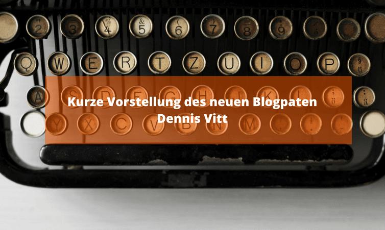 Kurze Vorstellung des neuen Blogpaten Dennis Vitt
