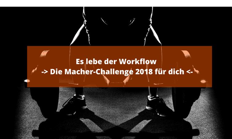 Es lebe der Workflow – Die Macher-Challenge 2018 für dich