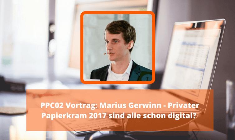PPC02 Vortrag: Marius Gerwinn – Privater Papierkram 2017 sind alle schon digital? (24 Stunden kostenlos)