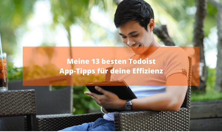 Meine 13 besten Todoist App-Tipps für deine Effizienz