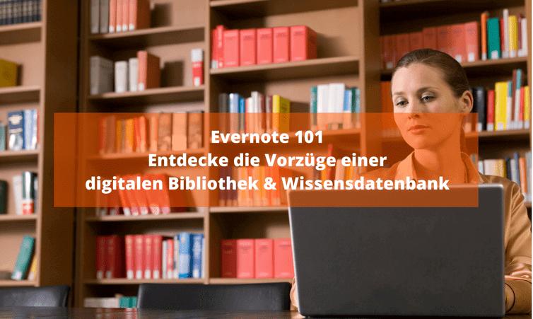 Evernote 101 – Entdecke die Vorzüge einer digitalen Bibliothek & Wissensdatenbank