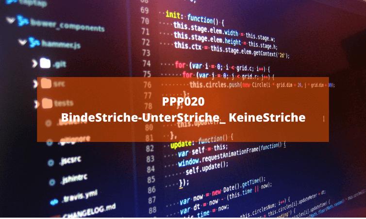 PPP020: BindeStriche-UnterStriche_ KeineStriche