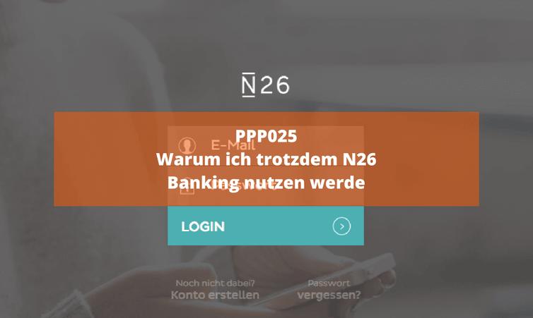 PPP025: Warum ich trotzdem N26 Banking nutze werde