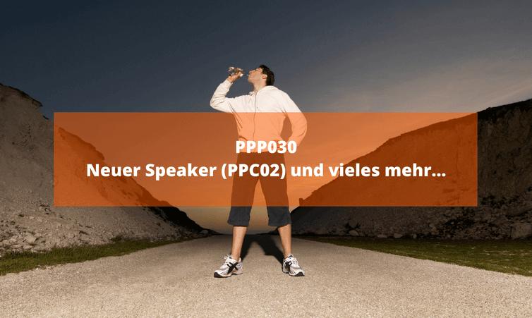 PPP030 Neuer Speaker (PPC02) und vieles mehr…