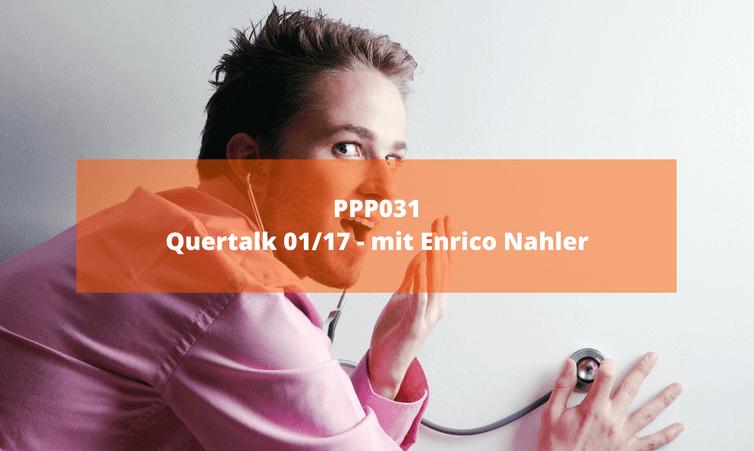 PPP031 Quertalk 01/17 – mit Enrico Nahler