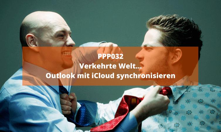 PPP032 Verkehrte Welt… Outlook mit iCloud synchronisieren