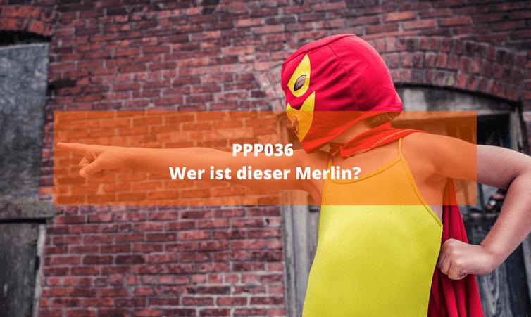 PPP36 Wer ist dieser Merlin?