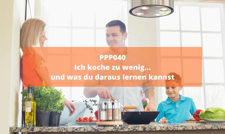 PPP040 Ich koche zu wenig… und was du daraus lernen kannst