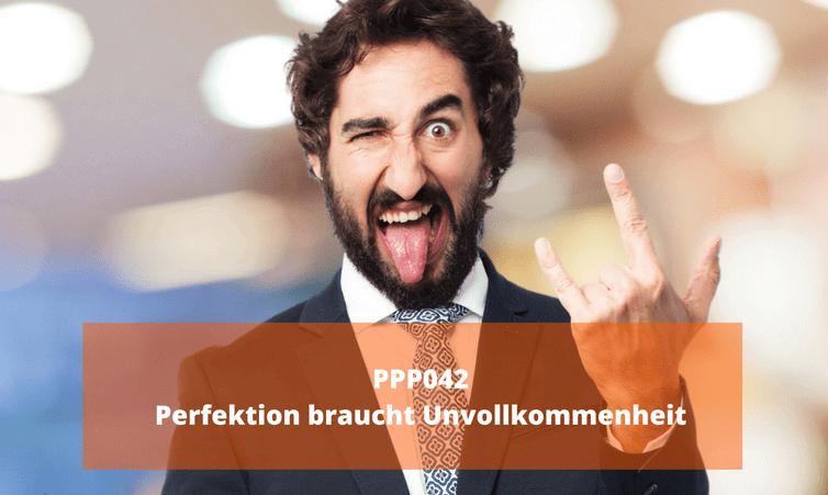 PPP042 Perfektion braucht Unvollkommenheit