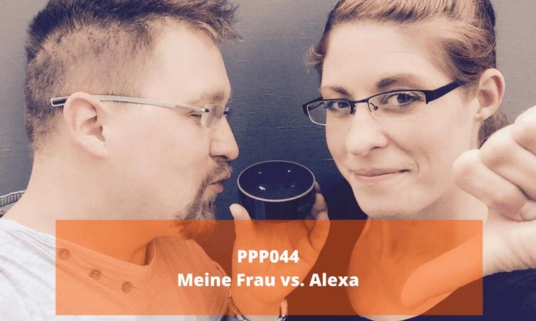 PPP044 Meine Frau vs. Alexa