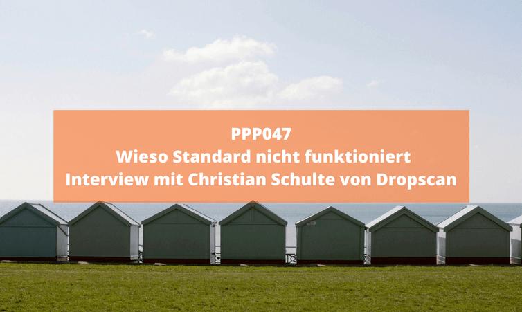 PPP047 Wieso Standard nicht funktioniert – Interview mit Christian Schulte von Dropscan