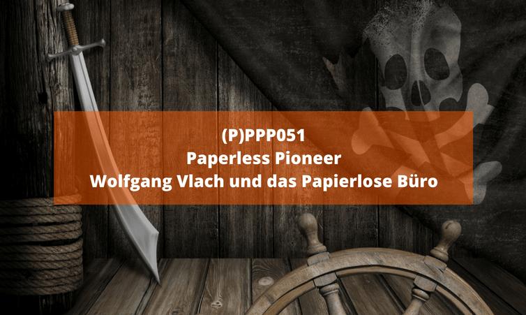 (P)PPP051 – Paperless Pioneer Wolfgang Vlach und das Papierlose Büro