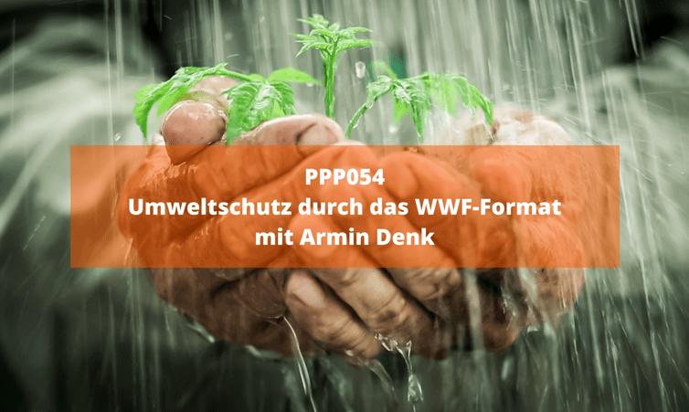PPP054 Umweltschutz durch das WWF-Format mit Armin Denk