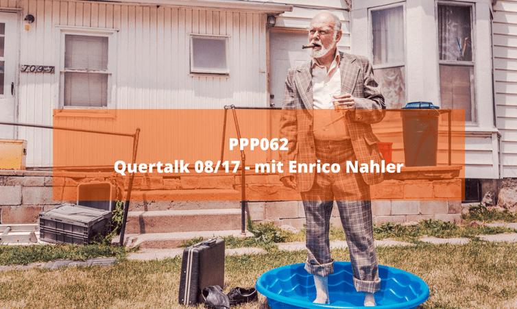 PPP062 Quertalk 08/17 – mit Enrico Nahler