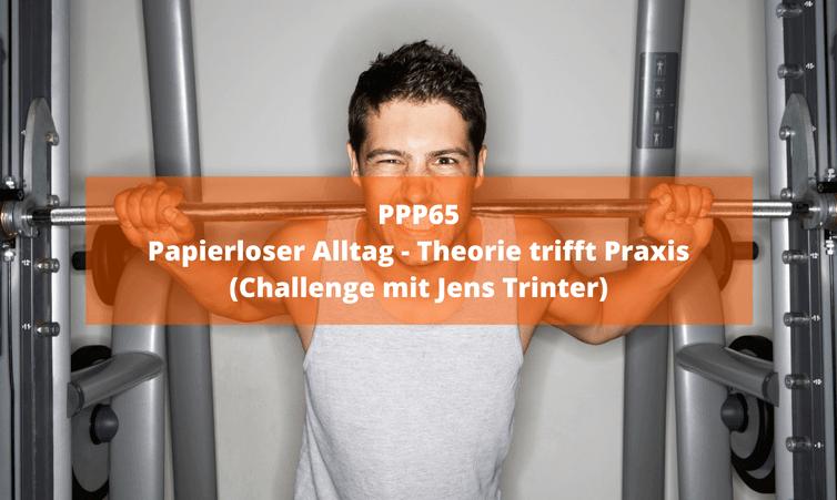 PPP065 Papierloser Alltag – Theorie trifft Praxis (Challenge mit Jens Trinter)
