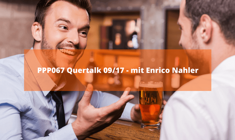 PPP067 Quertalk 09/17 – mit Enrico Nahler