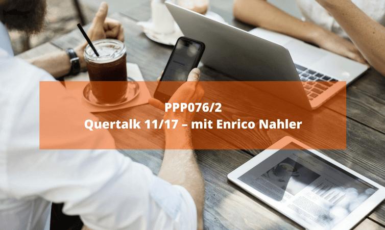 PPP076/2 Quertalk 11/17 – mit Enrico Nahler