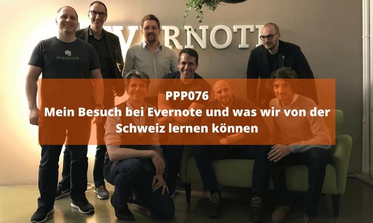PPP076 Mein Besuch bei Evernote und was wir von der Schweiz lernen können