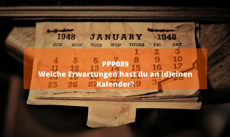 PPP089 Welche Erwartungen hast du an (d)einen Kalender?