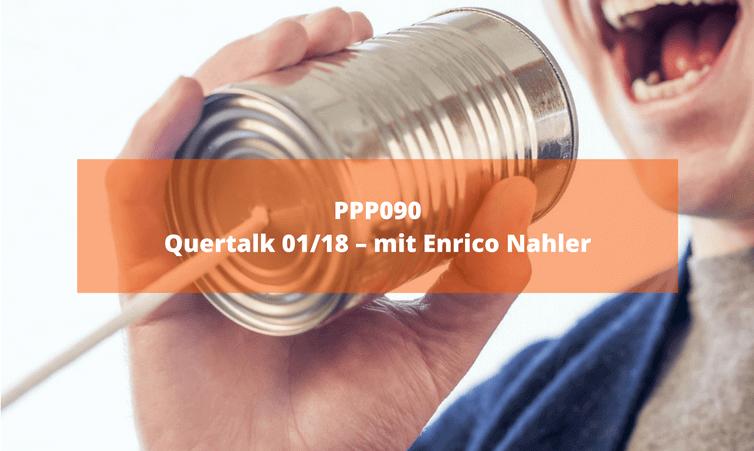 PPP090 Quertalk 01/18 – mit Enrico Nahler