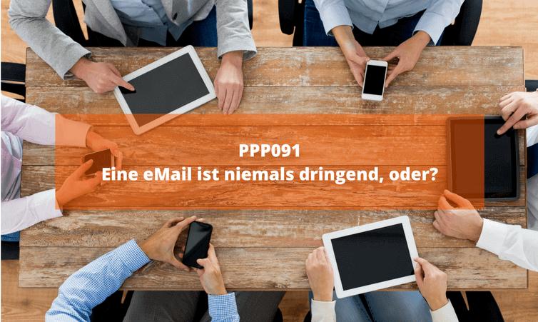 PPP091 Eine eMail ist niemals dringend, oder?