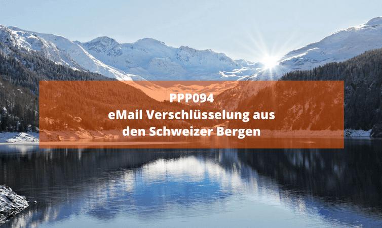 PPP094 eMail Verschlüsselung aus den Schweizer Bergen