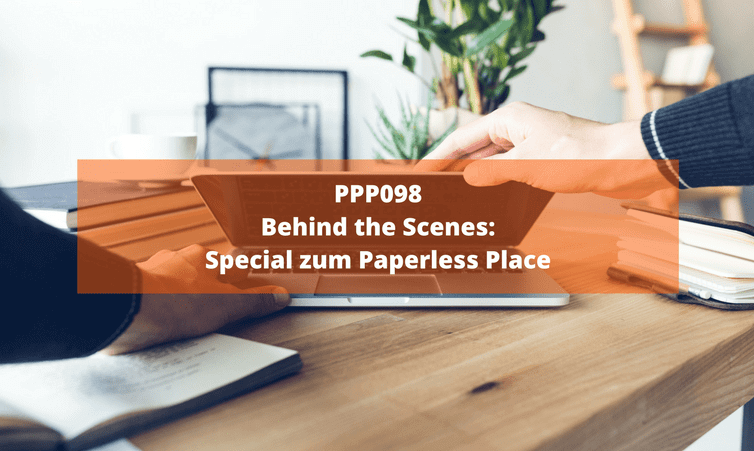 PPP098 Behind the Scenes: Special zum Paperless Place