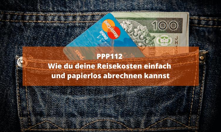 PPP112 – Wie du deine Reisekosten einfach und papierlos abrechnen kannst