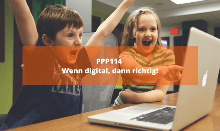 PPP114 Wenn digital, dann richtig!