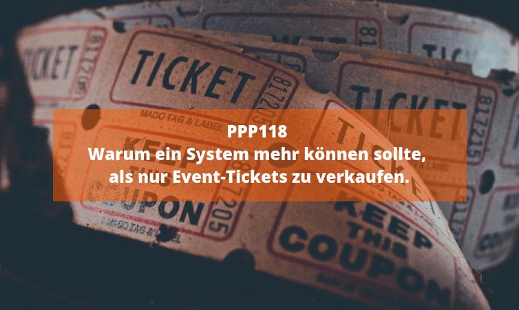 PPP118 Warum ein System mehr können sollte, als nur Event-Tickets zu verkaufen.