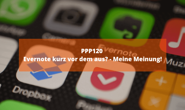 PPP120 Evernote kurz vor dem aus? – Meine Meinung!