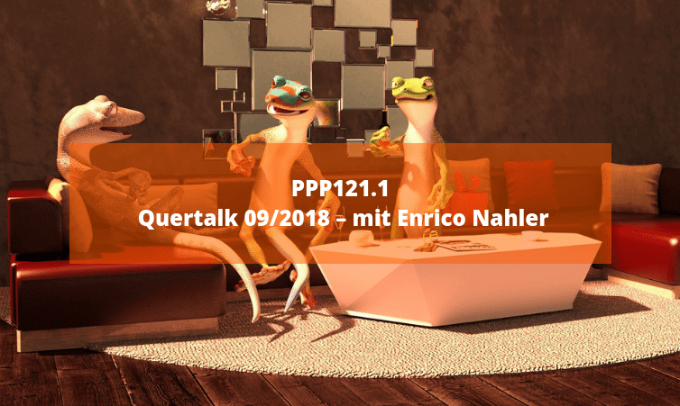 PPP121.1 Quertalk 09/2018 – mit Enrico Nahler